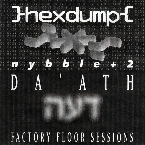 Hexdump - nibble+2 Da'ath Factory Floor Sessions-2000.jpg